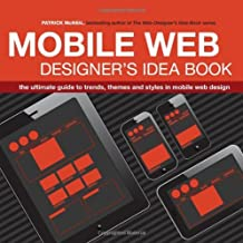 Mobile Web Designer's Idea Book: The Ultimate Guide to Trends, Themes and Styles in Mobile Web Design by Patrick McNeil (2013-11-29)