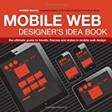 The Mobile Web Designer's Idea Book: The ultimate guide to trends, themes and styles in mobile web design by Patrick McNeil (30-Dec-2013) Paperback
