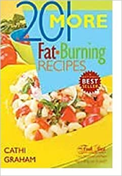 Book 201 More Fat Burning Recipes by Graham, Cathi (2005)