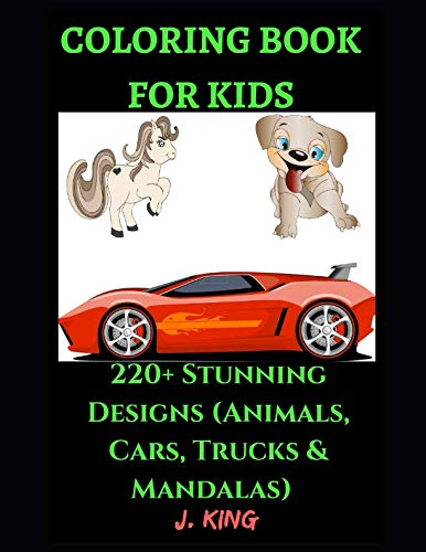 Coloring Book for Kids: 220+ Stunning Designs (Animals, Cars, Trucks & Mandalas) For Relaxation and Fun - Children Activity Books for Kids Aged 2-4, ... Preschoolers & Toddlers (Kid's Coloring Book)