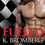 Fueled: Driven Trilogy, Book 2 | K. Bromberg