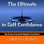 The Ultimate in Self Confidence: Tap away negative emotions with EFT | Christa Graves