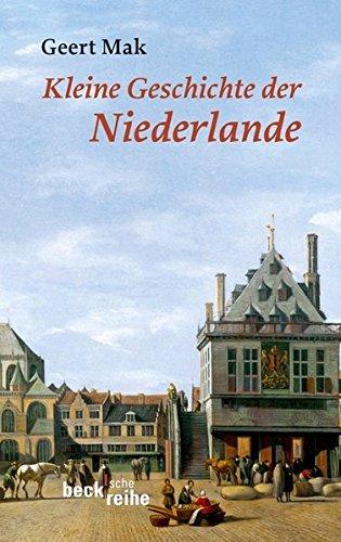 Kleine Geschichte der Niederlande: Ein historisches Portrait (Beck'sche Reihe)