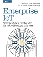 Enterprise IoT: Strategies and Best Practices for Connected Products and Services