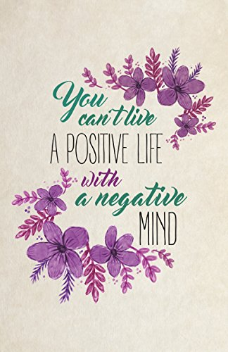 Aluminum Metal You Cant Live A Positive Life With A Negative Mind Quote Purple Green Floral Flower Design Motivationa