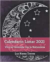 Calendario Lunar 2021: Vive en Armonía con la Naturaleza