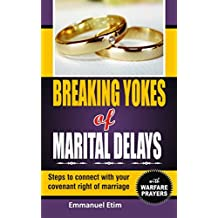 BREAKING YOKES OF MARITAL DELAYS: Steps to connect with your covenant right of marriage