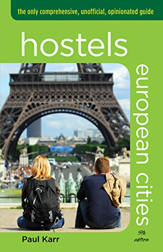 Hostels European Cities, 5th: The Only Comprehensive, Unofficial, Opinionated Guide (Hostels Series)