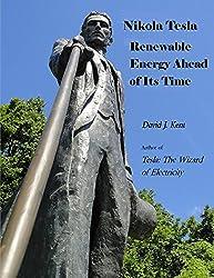 Nikola Tesla: Renewable Energy Ahead of Its Time