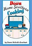 Down Home Southern Cooking, Dawn Everhart, 145658801X