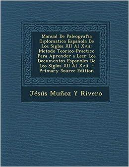 Manual De Paleografia Diplomatica Espanola De Los Siglos XII Al ...