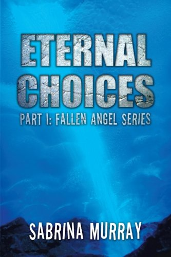 Eternal Choices: Part I: Fallen Angel Series PDF