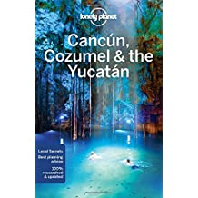 Lonely Planet Cancun, Cozumel & the Yucatan 7th Ed.: 7th Edition