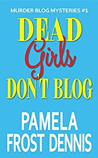 Dead Girls Don't Blog by Pamela Frost Dennis ebook deal