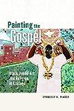 Painting the Gospel: Black Public Art and Religion in Chicago (New Black Studies Series)