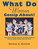 What Do Women Gossip About?, Norman A. Richards, 1434386716