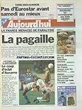 AUJOURD'HUI [No 16240] du 21/11/1996 - TUNNEL SOUS LA MANCHE - PAS D'EUROSTAR AVANT SAMEDI AU MIEUX - LA FRANCE MENACEE DE PARALYSIE - LA PAGAILLE - PLAN BLANC - AIR FRANCE RENOUE AVEC LES BENEFICES - BOBIGNY - UNE ADOLESCENTE GRIEVEMENT BLESSEE PAR BALLE A LA TETE - LES SPORTS - FOOT