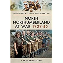 North Northumberland at War 1939–45 (Towns & Cities in World War Two)