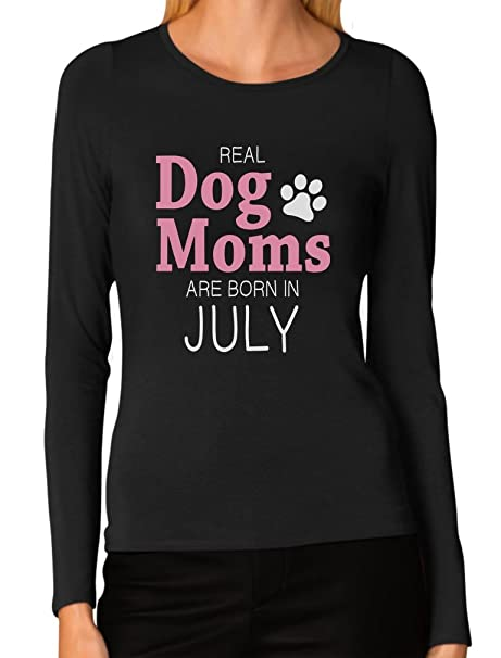 Real Dog Moms Are Born In July Birthday Gift Women Long Sleeve T Shirt Small