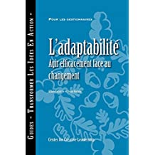 Adaptability: Responding Effectively to Change (French Canadian) (French Edition)