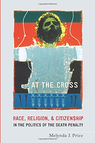 At the Cross: Race, Religion, and Citizenship in the Politics of the Death (Cross Race)