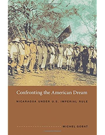 Confronting the American Dream: Nicaragua under U.S. Imperial Rule (American Encounters/Global Interactions