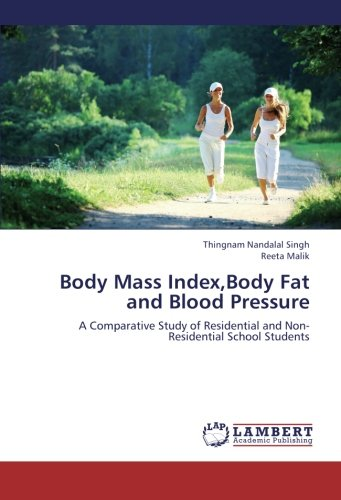 Body Mass Index,Body Fat and Blood Pressure: A Comparative Study of Residential and Non-Residential School Students ebook