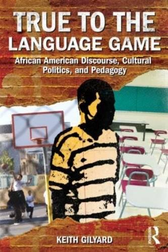 Search : True to the Language Game: African American Discourse, Cultural Politics, and Pedagogy
