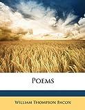 Poems, William Thompson Bacon, 1146407505