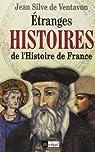 Etranges histoires de l'Histoire de France par Jean Silve de Ventavon