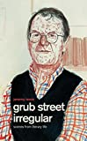 Grub Street Irregular: Scenes from Literary Life