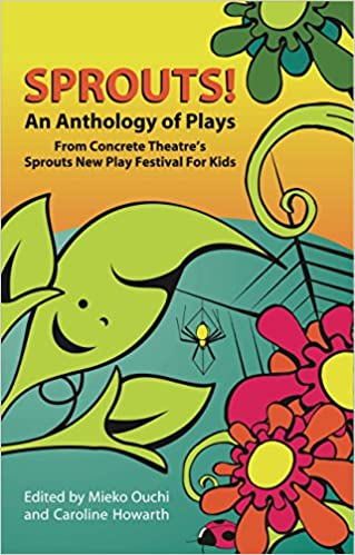 Sprouts! An Anthology of Plays from Concrete Theatres Sprouts New Play Festival for Kids