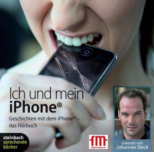 Ich und mein iPhone: Geschichten mit dem iPhone - das Hörbuch