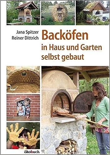 Backöfen In Haus Und Garten Selbst Gebaut: Amazon.de: Jana Spitzer, Reiner  Dittrich: Bücher