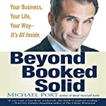 Beyond Booked Solid: Your Business, Your Life, Your Way - It's All Inside | Michael Port