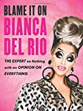 #8: Blame It On Bianca Del Rio: The Expert On Nothing With An Opinion On Everything