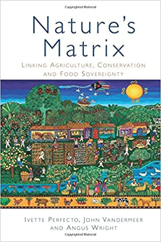 Natures Matrix: Linking Agriculture, Conservation and Food Sovereignty: Amazon.es: Ivette Perfecto, John Vandermeer, Angus Wright: Libros en idiomas ...