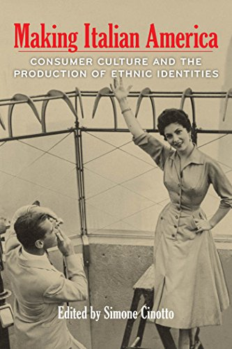 Making Italian America: Consumer Culture and the Production of Ethnic Identities (Critical Studies in Italian America)