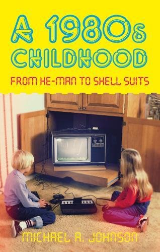 A 1980s Childhood: From He-Man to Shell Suits pdf