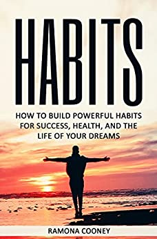 Download for free Habits: How to Build Powerful Habits for Success, Health, and The Life of Your Dreams
