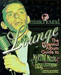 Musichound Lounge: The Essential Album Guide to Martini Music & Easy Listening