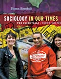 Sociology in Our Times : The Essentials, Kendall, Diana, 113395717X