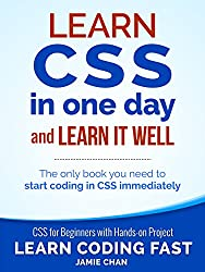 CSS (with HTML5): Learn CSS in One Day and Learn It Well. CSS for Beginners with Hands-on Project. Includes HTML5. (Learn Coding Fast with Hands-On Project Book 2)