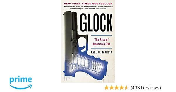Glock: The Rise of America's Gun: Paul M  Barrett