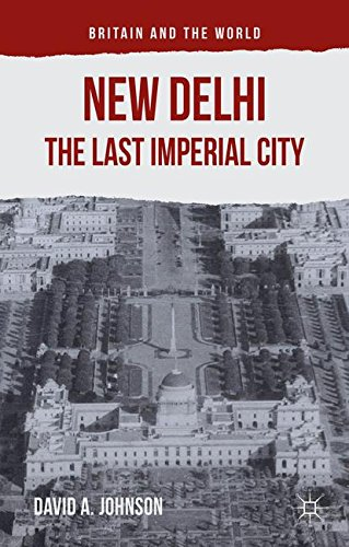 New Delhi: The Last Imperial City (Britain and the World)