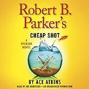 Robert B. Parker's Cheap Shot: A Spenser Novel | Ace Atkins