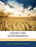 Essays on Government, A. Lawrence Lowell, 1141358115
