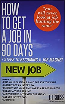 How To Get A Job In 90 Days: 7 Steps To Becoming A Job Magnet