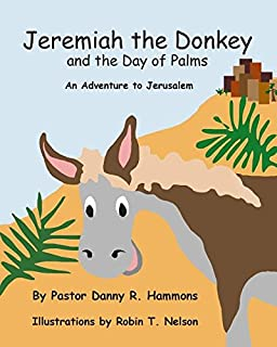 Jeremiah the Donkey and the Day of Palms: An Adventure to Jerusalem (Biblical Adventures