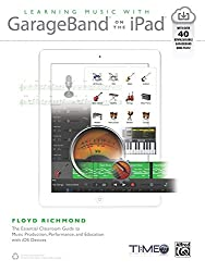 Learning Music with GarageBand on the iPad: The Essential Classroom Guide to Music Production, Performance, and Education with iOS Devices